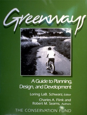 Greenways, a Guide to Planning, Design, and Development - by Charles A. Flink and Robert M. Searns