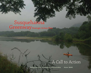 susquehanna greenway strategic action plan - a call to action - susquehanna greenway partnership - june 2006