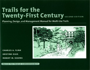 Trails for the Twenty First Century - Planning, Design, and Management Manual for Multi-Use Trails - by Charles A. Flink, Kristine Olka, and Robert M. Searns - Rails-to-Trails Conservancy